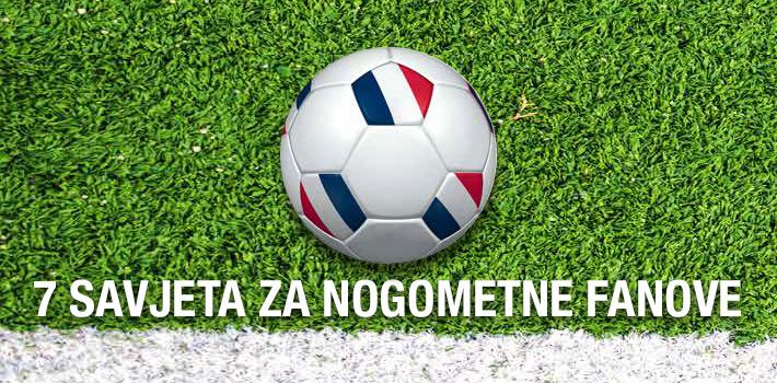 Euro 2016.: Sedam savjeta za nogometne fanove